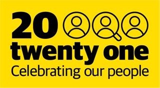 A black and yellow graphic, featuring the words 20 Twenty One, celebrating our people.